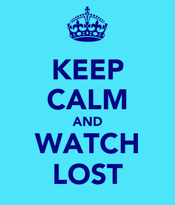 KEEP CALM AND WATCH LOST