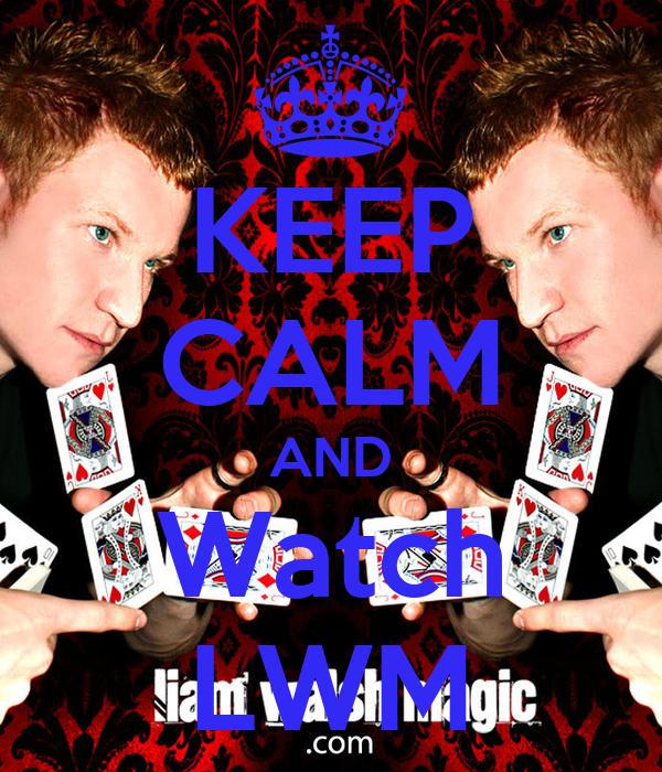 KEEP CALM AND Watch LWM