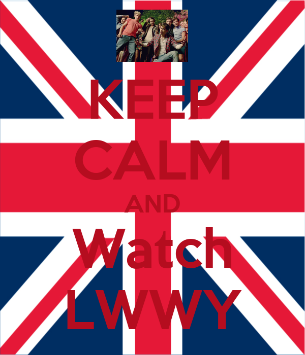 KEEP CALM AND Watch LWWY
