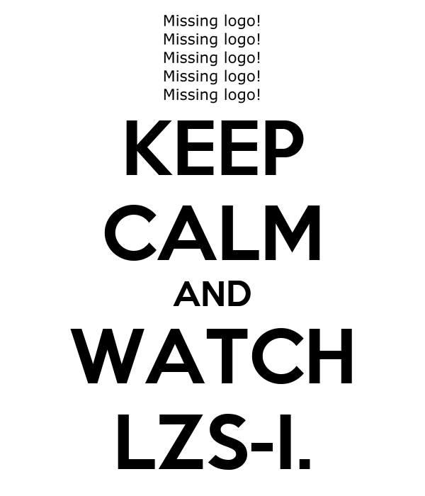 KEEP CALM AND WATCH LZS-I.