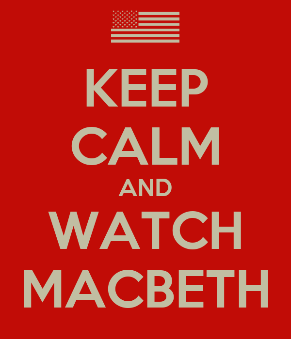 KEEP CALM AND WATCH MACBETH