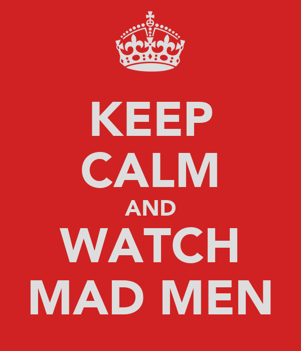 KEEP CALM AND WATCH MAD MEN