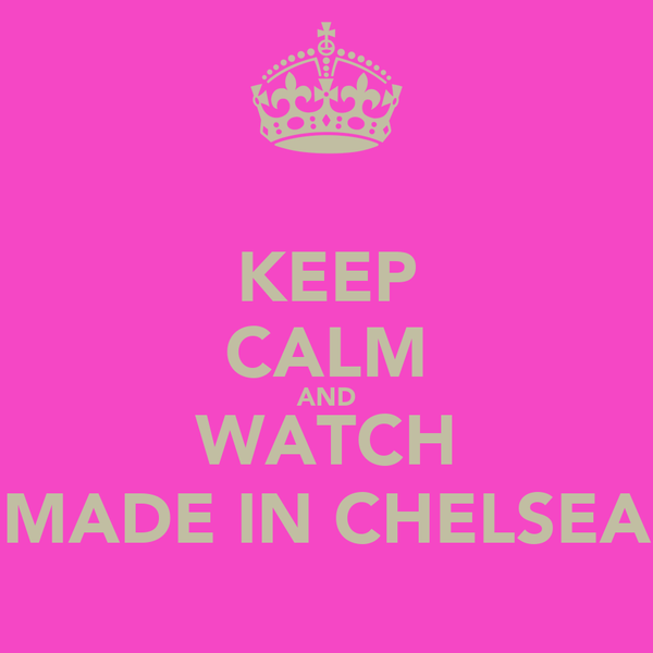 KEEP CALM AND WATCH MADE IN CHELSEA