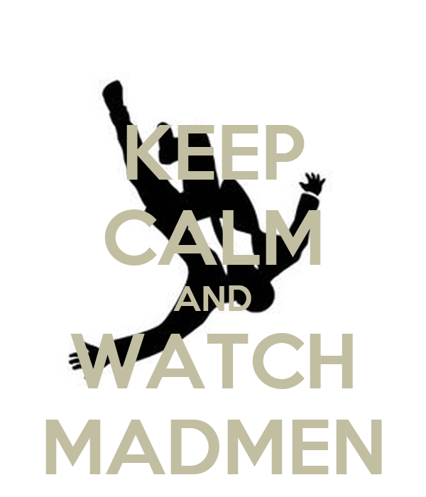 KEEP CALM AND WATCH MADMEN