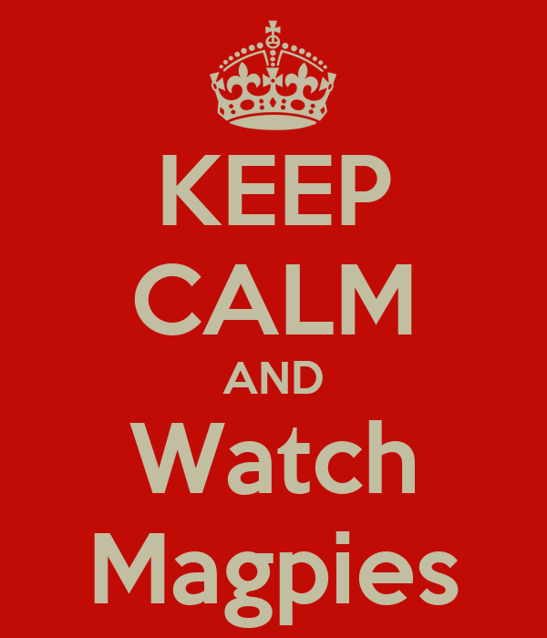 KEEP CALM AND Watch Magpies