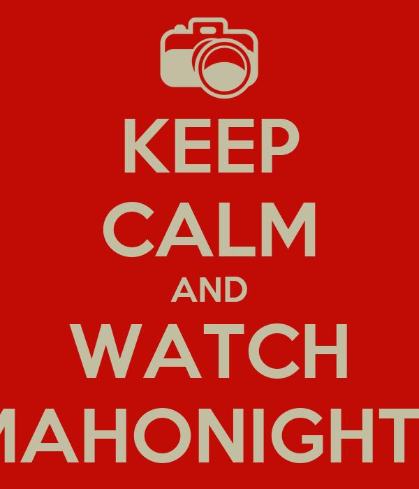 KEEP CALM AND WATCH MAHONIGHTS