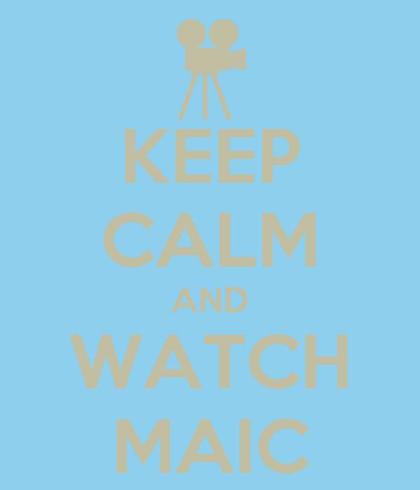 KEEP CALM AND WATCH MAIC
