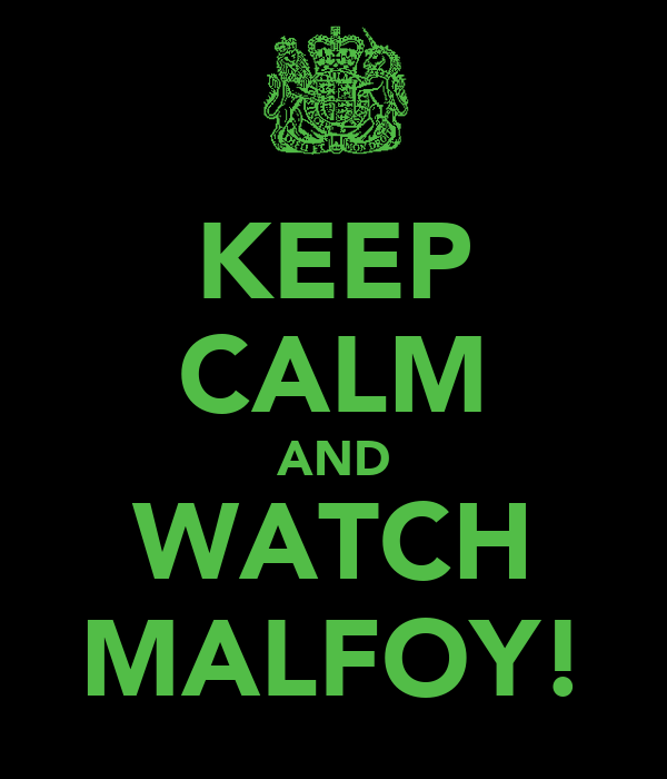 KEEP CALM AND WATCH MALFOY!