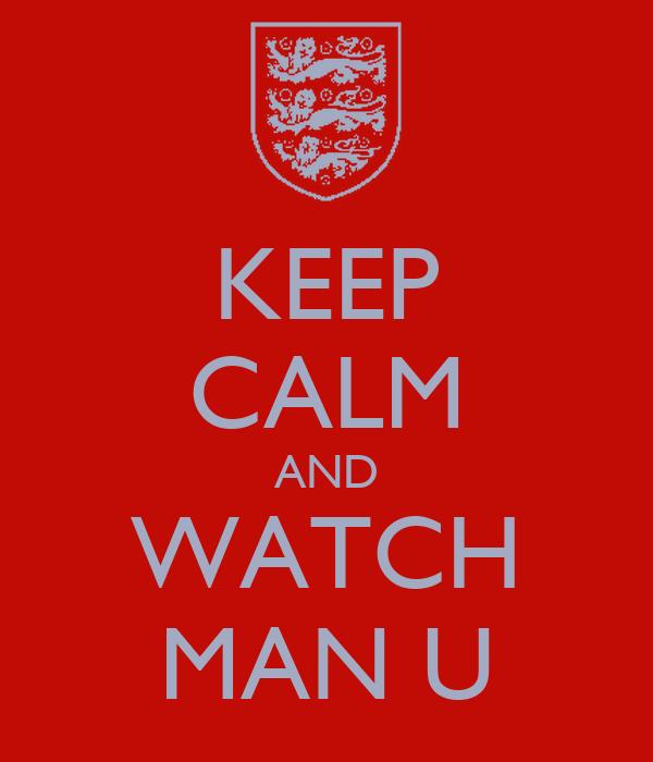 KEEP CALM AND WATCH MAN U