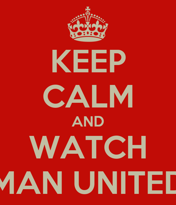 KEEP CALM AND WATCH MAN UNITED