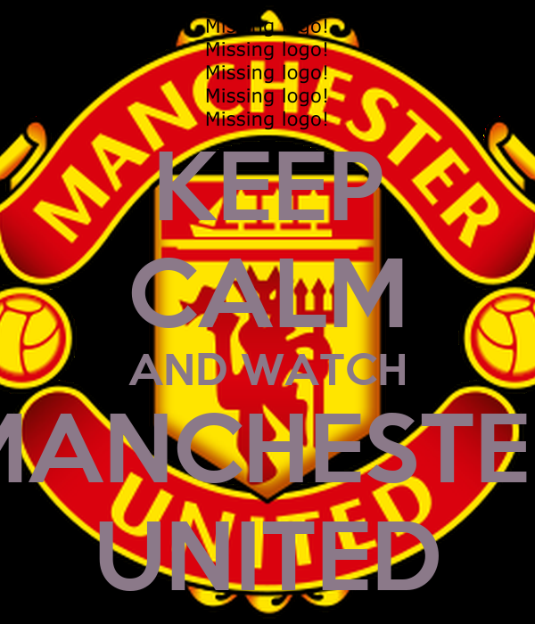 KEEP CALM AND WATCH MANCHESTER UNITED