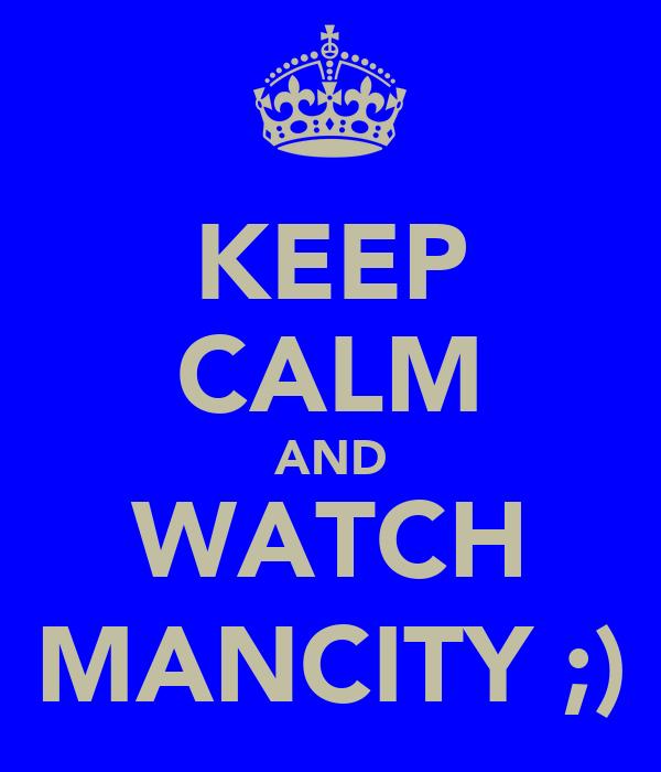KEEP CALM AND WATCH MANCITY ;)