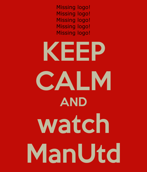 KEEP CALM AND watch ManUtd