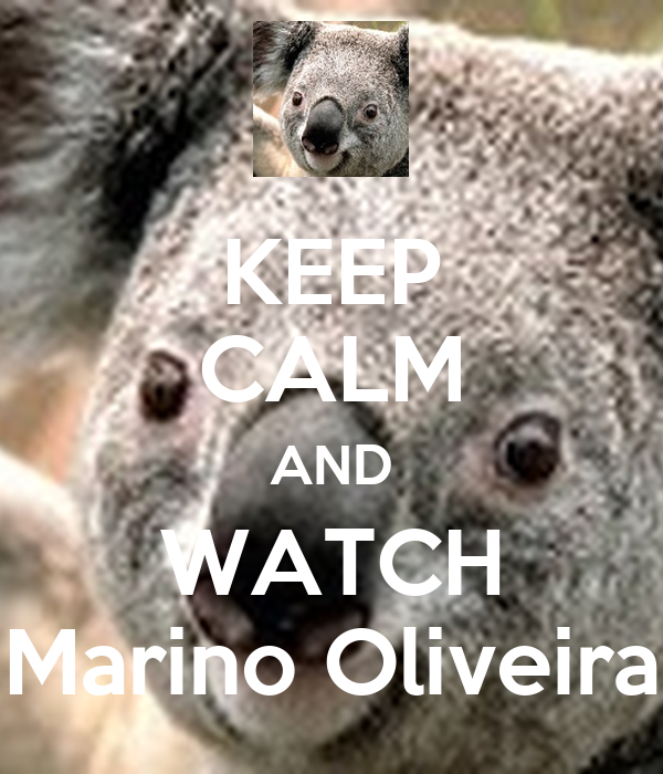 KEEP CALM AND WATCH Marino Oliveira