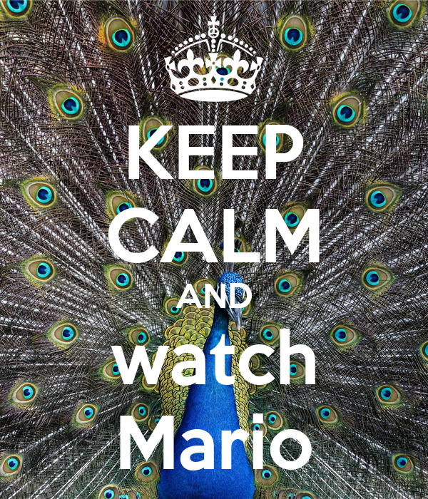 KEEP CALM AND watch Mario