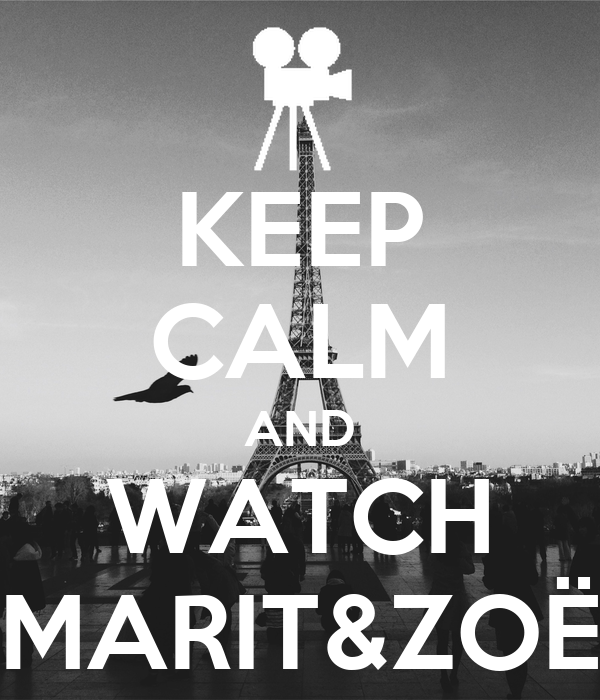 KEEP CALM AND WATCH MARIT&ZOË