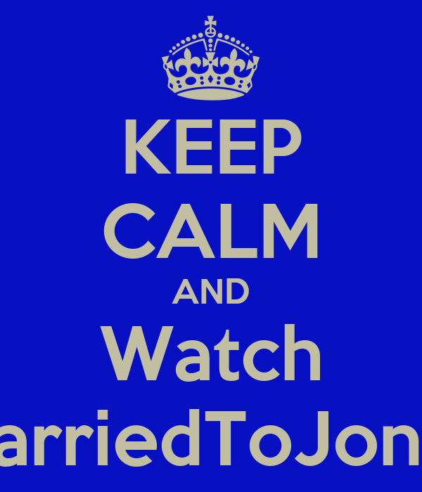 KEEP CALM AND Watch MarriedToJonas