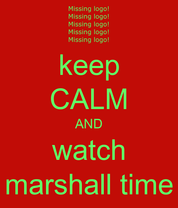 keep CALM AND watch marshall time