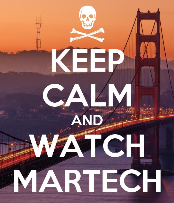 KEEP CALM AND WATCH MARTECH