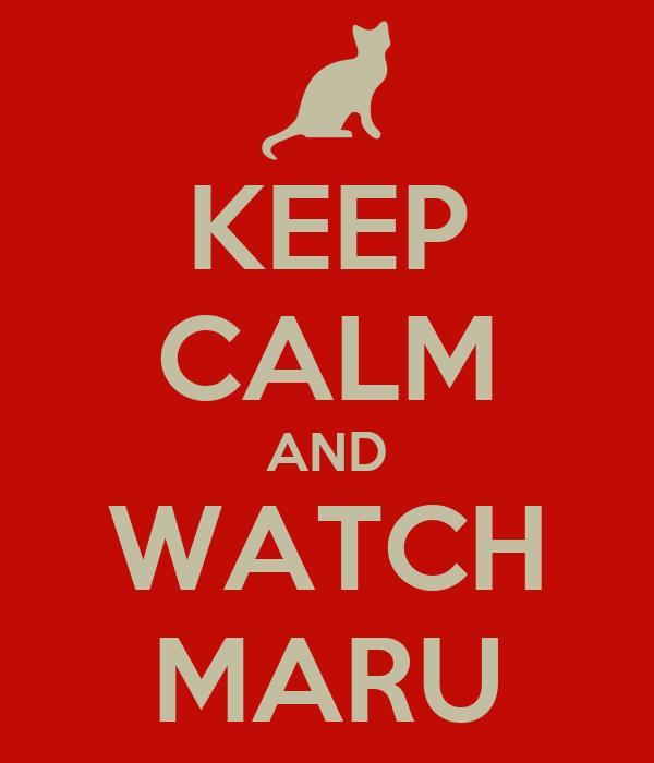 KEEP CALM AND WATCH MARU