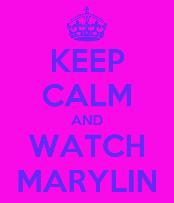 KEEP CALM AND WATCH MARYLIN