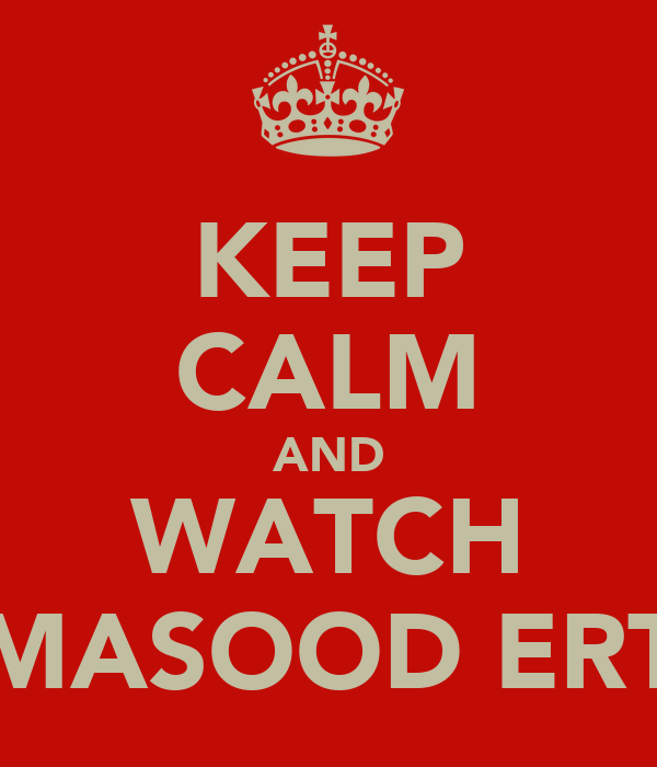 KEEP CALM AND WATCH MASOOD ERT