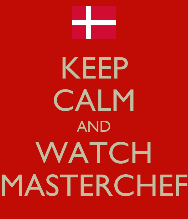KEEP CALM AND WATCH MASTERCHEF