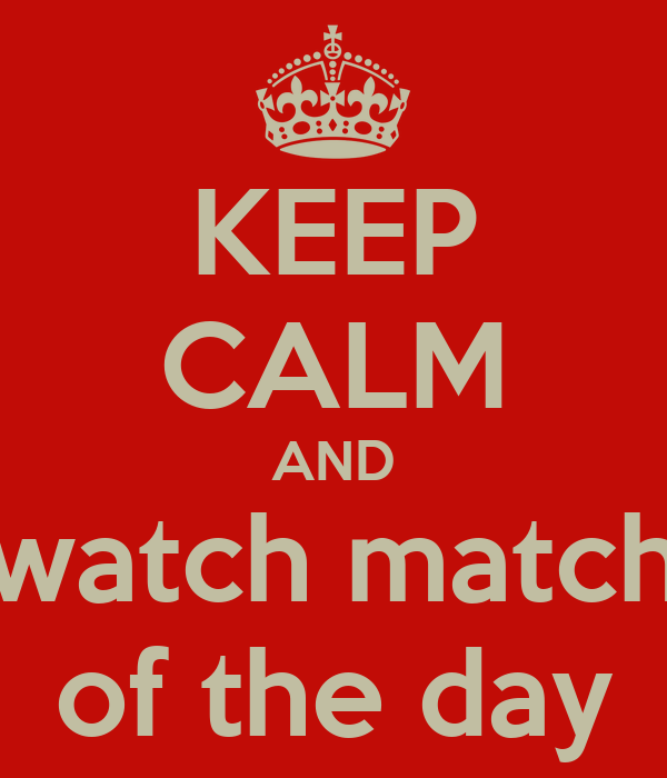 KEEP CALM AND watch match of the day