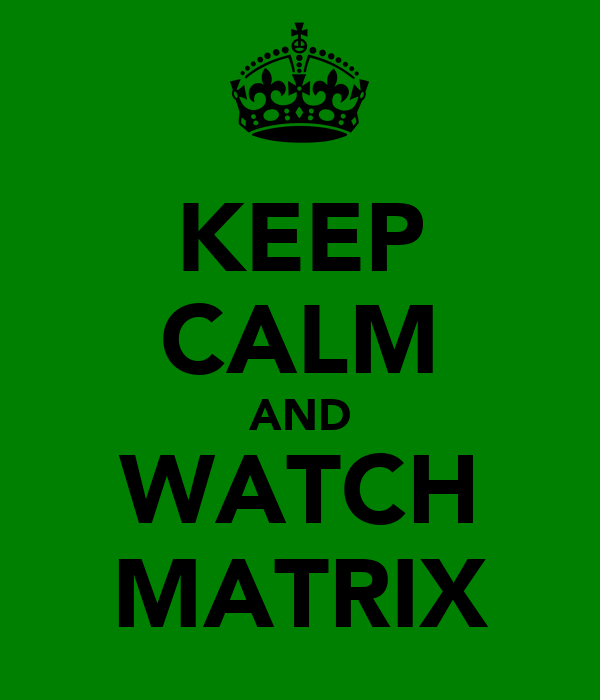 KEEP CALM AND WATCH MATRIX