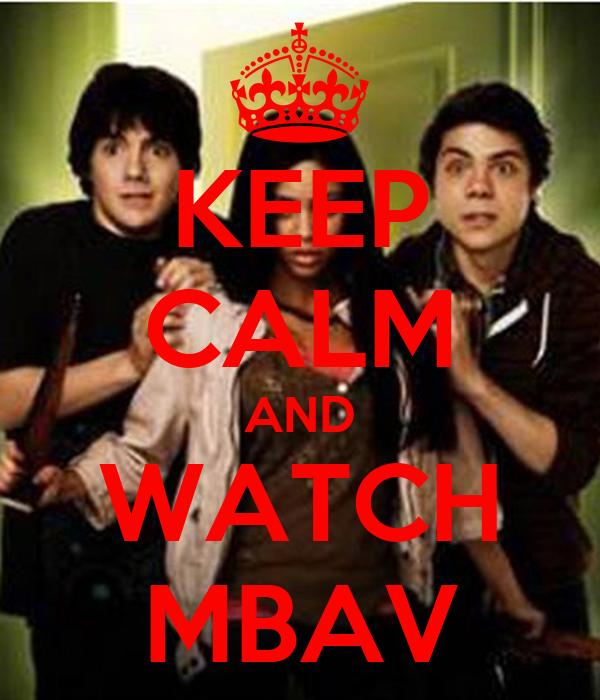 KEEP CALM AND WATCH MBAV