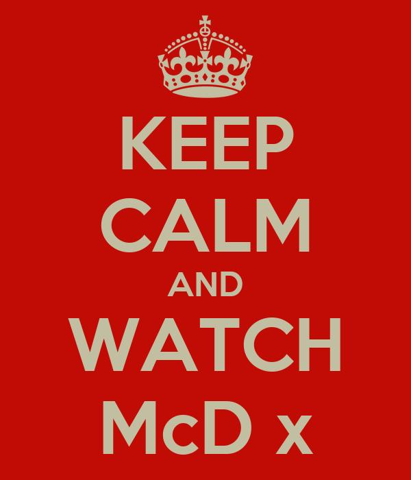 KEEP CALM AND WATCH McD x
