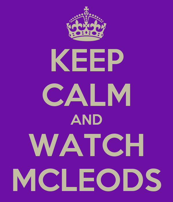 KEEP CALM AND WATCH MCLEODS