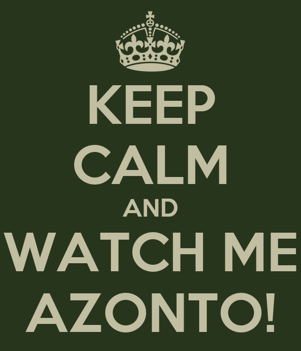 KEEP CALM AND WATCH ME AZONTO!