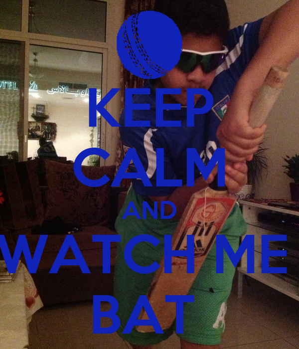 KEEP CALM AND WATCH ME  BAT