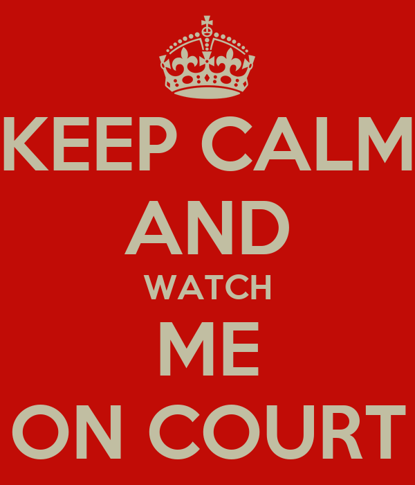 KEEP CALM AND WATCH ME ON COURT