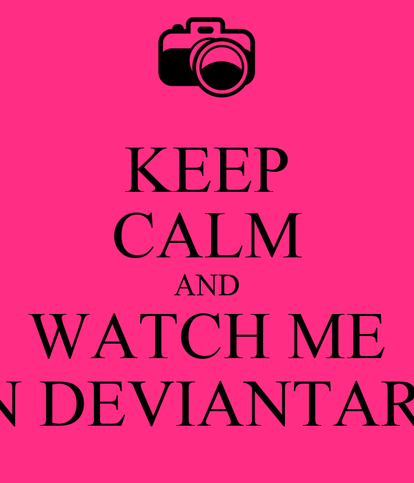 KEEP CALM AND WATCH ME ON DEVIANTART!