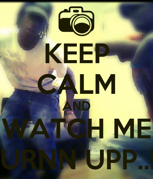 KEEP CALM AND WATCH ME TURNN UPP..!!!
