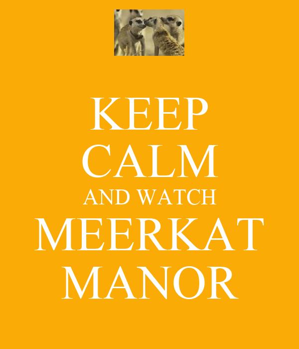 KEEP CALM AND WATCH MEERKAT MANOR