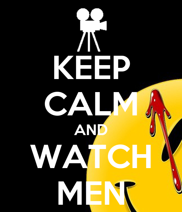 KEEP CALM AND WATCH MEN