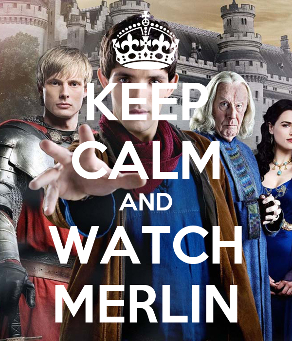 KEEP CALM AND WATCH MERLIN