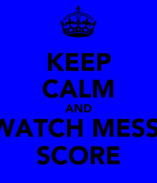 KEEP CALM AND WATCH MESSI SCORE