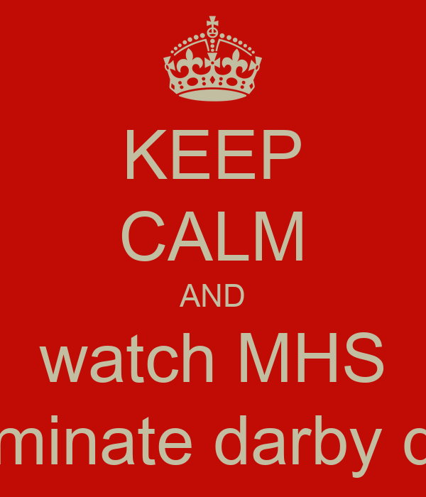 KEEP CALM AND watch MHS dominate darby day