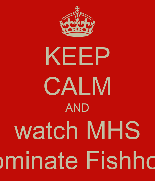 KEEP CALM AND watch MHS  dominate Fishhook