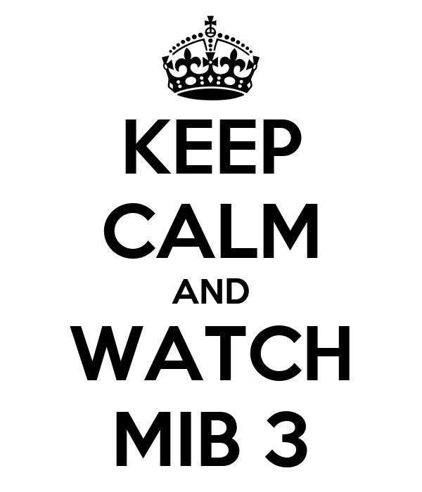 KEEP CALM AND WATCH MIB 3
