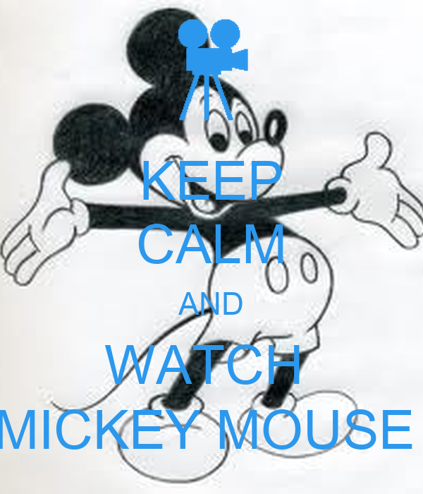 KEEP CALM AND WATCH  MICKEY MOUSE