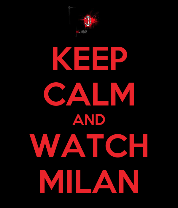 KEEP CALM AND WATCH MILAN