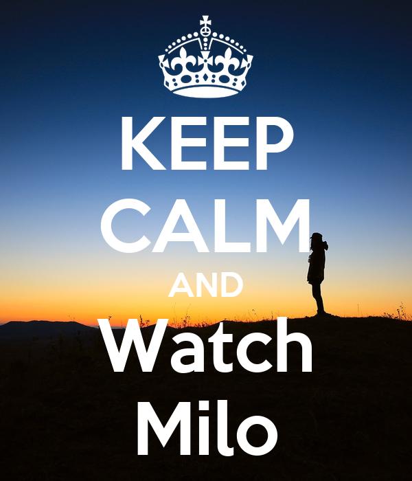 KEEP CALM AND Watch Milo