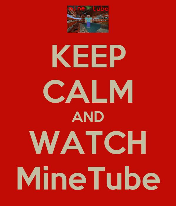 KEEP CALM AND WATCH MineTube