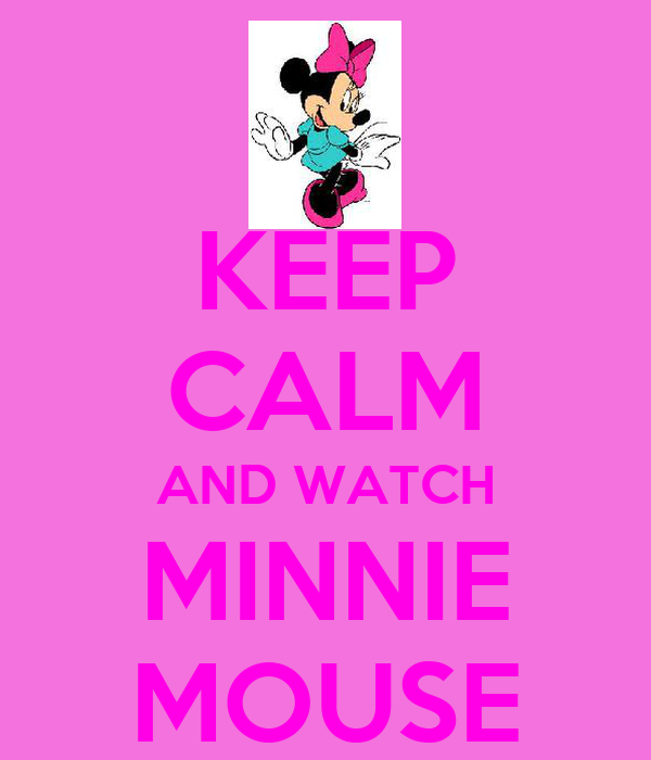 KEEP CALM AND WATCH MINNIE MOUSE