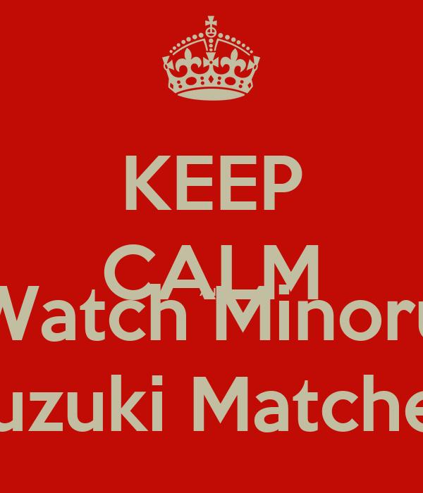 KEEP CALM AND Watch Minoru Suzuki Matches